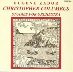 Eugene Zador - Christopher Columbus: Studies For Orchestra
