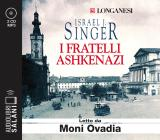 I Fratelli Ashkenazi Letto Da Moni Ovadia. Audiolibro. Cd Audio Formato Mp3