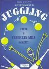 Divertirsi Con Il Juggling. L'arte Di Tenere In Aria Oggetti