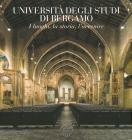 Università Degli Studi Di Bergamo. I Luoghi, La Storia, L'avvenire-university Of Bergamo. Places, History, Future. Ediz. Illustrata
