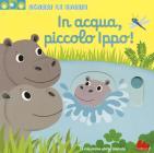 In Acqua, Piccolo Ippo! Scorri Le Storie. Ediz. A Colori