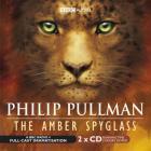 Philip Pullman - The Amber Spyglass: Bbc Radio 4 Full-cast Dramatisation (radio Collection)