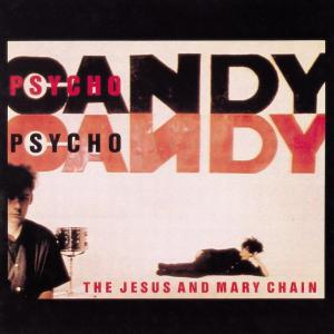 Jesus And Mary Chain (The) - Psycho Candy