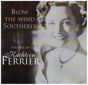 Kathleen Ferrier - Blow The Wind Southerly: The Art Of Kathleen Ferrier