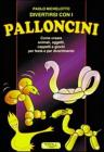 Divertirsi Con I Palloncini. Come Creare Animali, Oggetti, Cappelli E Giochi Per Feste E Per Divertimento