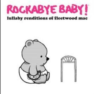 Rockabye Baby!: Lullaby Renditions Of Fleetwood Mac / Various