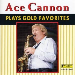 Ace Cannon - Plays Gold Favorites