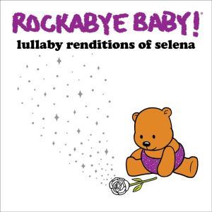 Rockabye Baby!: Lullaby Renditions Of Selena / Various