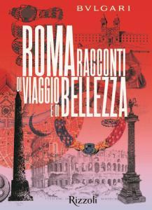 Bulgari Roma. Racconti di viaggio e di bellezza. Ediz. illustrata
