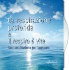 La Respirazione Profonda & Il Respiro è Vita. Una Meditazione Per Imparare. Audiolibro