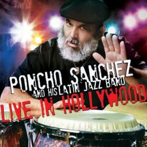 Poncho Sanchez And His Latin Jazz Band - Live In Hollywood