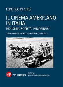 Il cinema americano in Italia. Industria, società, immaginari. Dalle origini alla Seconda Guerra Mondiale