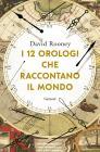 I 12 Orologi Che Raccontano Il Mondo