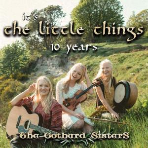 Gothard Sisters (The) - It'S The Little Things - 10 Years
