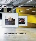 Emergenza Libertà. 12 Fotografie Dall'archivio Di Paola Mattioli. Ediz. Illustrata