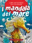 I Mandala Del Mare. Libri Antistress Da Colorare