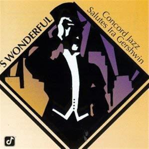 Concord Jazz Salutes Ira Gershwin - 'S Wonderful