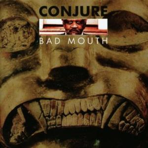 Conjure - Bad Mouth