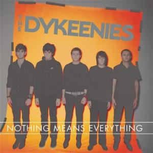 Dykeenies (The) - Nothing Means Everything