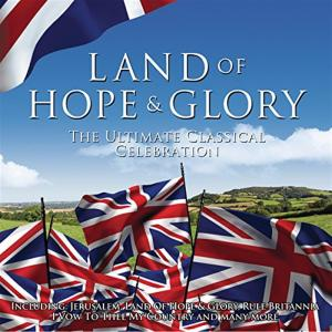 Land Of Hope And Glory: The Ultimate Classical Celebration