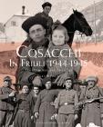 Cosacchi In Friuli (1944-1945). Un Percorso Per Immagini. Ediz. Illustrata