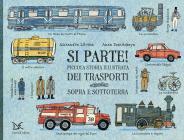 Si Parte! Piccola Storia Illustrata Dei Trasporti Sopra E Sottoterra. Ediz. A Colori
