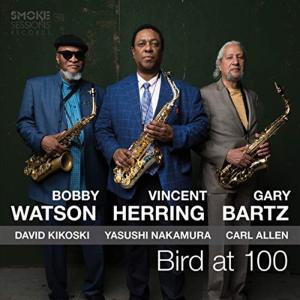 Bobby Watson / Vincent Herring / Gary Bartz - Bird At 100