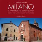 Milano. Il Patrimonio Dimenticato. Borghi Ducali, Antiche Cascine, Arte, Storie. Ediz. Illustrata