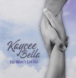 Kaycee Bella - He Won'T Let Go
