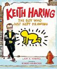 Keith Haring. The Boy Who Just Kept Drawing. Ediz. Illustrata