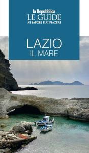 Lazio il mare. Le guide ai sapori e ai piaceri