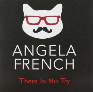 Angela French - There Is No Try