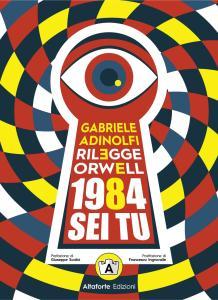 Gabriele Adinolfi rilegge Orwell. 1984 sei tu