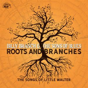 Billy Branch & The Sons Of Blues - Roots And Branches - The Songs Of Little Walter