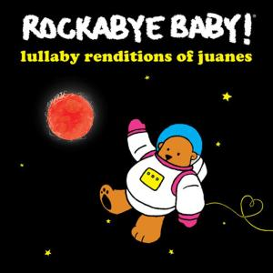 Rockabye Baby! - Lullaby Renditions Of Juanes
