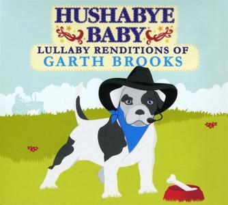 Hushabye Baby - Lullaby Renditions Of Garth Brooks