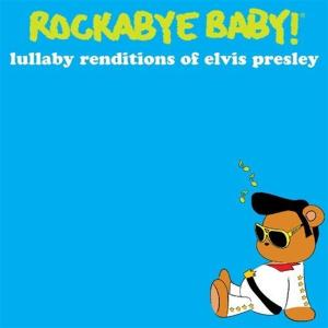 Rockabye Baby!: Lullaby Renditions Of Elvis Presley / Various