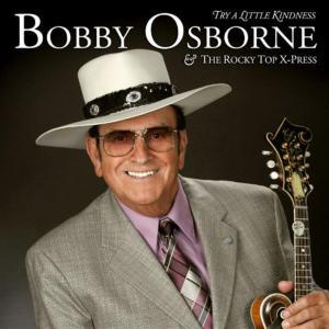 Bobby Osborne & The Rocky Top X-Press - Try A Little Kindness