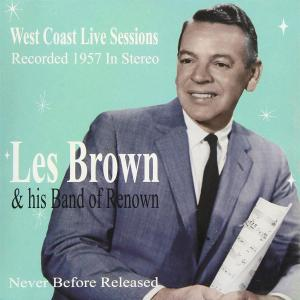 Les Brown & His Band Of Renown - West Coast Live Sessions
