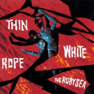 Thin White Rope - The Ruby Sea