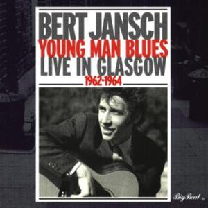 Bert Jansch - Young Man Blues: Live In Glasgow