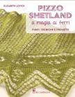 Pizzo Shetland A Maglia Ai Ferri. Punti, Tecniche E Progetti. Ediz. Illustrata