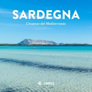 Sardegna. L'essenza del Mediterraneo. Ediz. illustrata