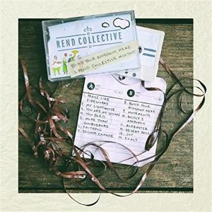 Rend Collective - Build Your Kingdom Here (A Rend Collective Mix Tape)