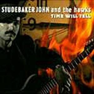 Studebaker John & The Hawks - Time Will Tell