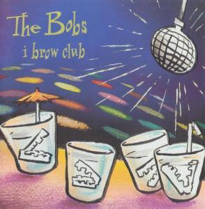 Bobs (The) - I Brow Club