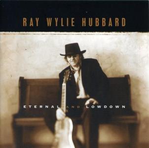 Ray Wylie Hubbard - Eternal And Lowdown