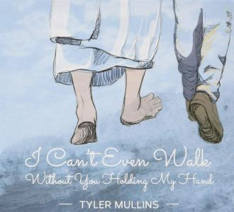 Tyler Mullins - I Can'T Even Walk Without You Holding My Hand