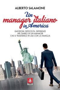 Un manager italiano in America. Emozioni, difficoltà, differenze nel diario di un manager che si trasferisce in USA con la sua famiglia