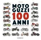 Moto Guzzi 100 Anni. I Modelli Che Hanno Fatto La Storia